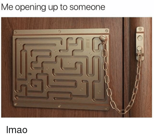 Memes, 🤖, and Me Opening Up to Someone: Me opening up to someone lmao