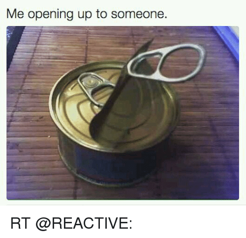 Memes, 🤖, and Https: Me opening up to someone. RT @REACTlVE:
