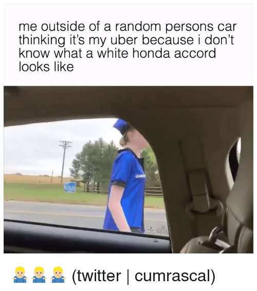 Honda, Twitter, and Uber: me outside of a random persons car  thinking it's my uber because i don't  know what a white honda accord  looks likee 🤷🏼‍♂️🤷🏼‍♂️🤷🏼‍♂️ (twitter | cumrascal)
