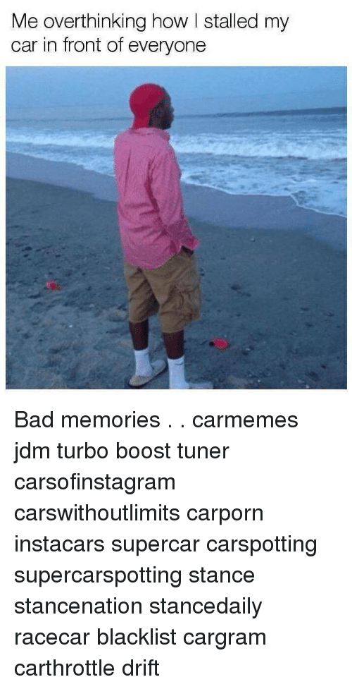 Bad, Memes, and Boost: Me overthinking how I stalled my  car in front of everyone Bad memories . . carmemes jdm turbo boost tuner carsofinstagram carswithoutlimits carporn instacars supercar carspotting supercarspotting stance stancenation stancedaily racecar blacklist cargram carthrottle drift
