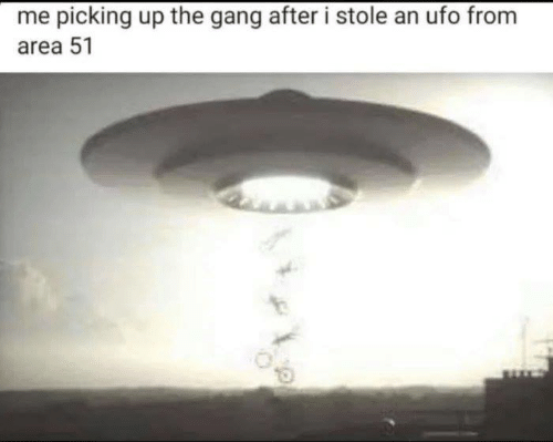 ufo: me picking up the gang after i stole an ufo from  area 51