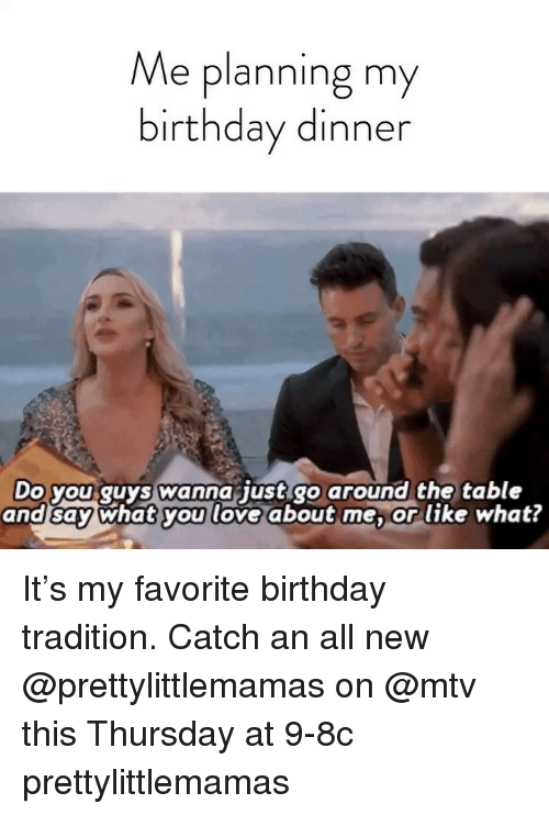 Birthday, Love, and Mtv: Me planning my  birthday dinner  Do you quys wanna iust go around the table  and say What you love about me or like what? It's my favorite birthday tradition. Catch an all new @prettylittlemamas on @mtv this Thursday at 9-8c prettylittlemamas
