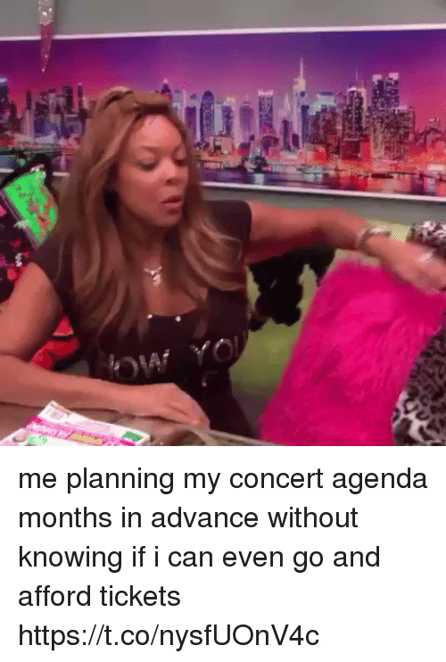 Girl Memes, Can, and Knowing: me planning my concert agenda months in advance without knowing if i can even go and afford tickets https://t.co/nysfUOnV4c