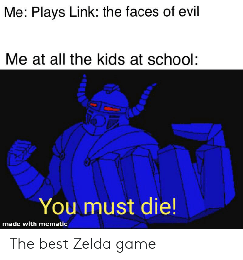 School, Best, and Game: Me: Plays Link: the faces of evil  Me at all the kids at school:  You must die!  made with mematic The best Zelda game