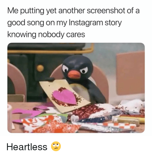 Funny, Instagram, and Good: Me putting yet another screenshot of a  good song on my Instagram story  knowina nobody cares Heartless 🙄