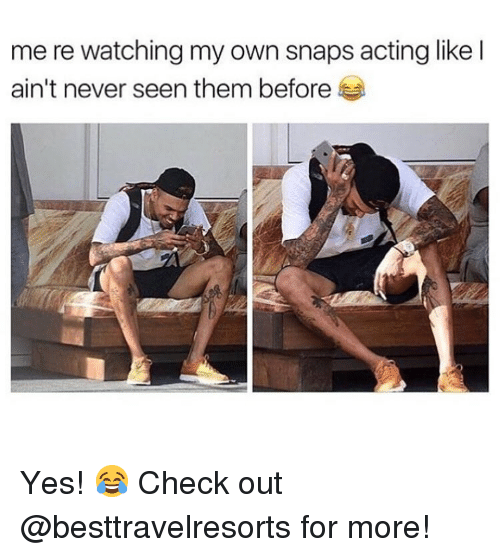 Memes, Acting, and Never: me re watching my own snaps acting likel  ain't never seen them before Yes! 😂 Check out @besttravelresorts for more!