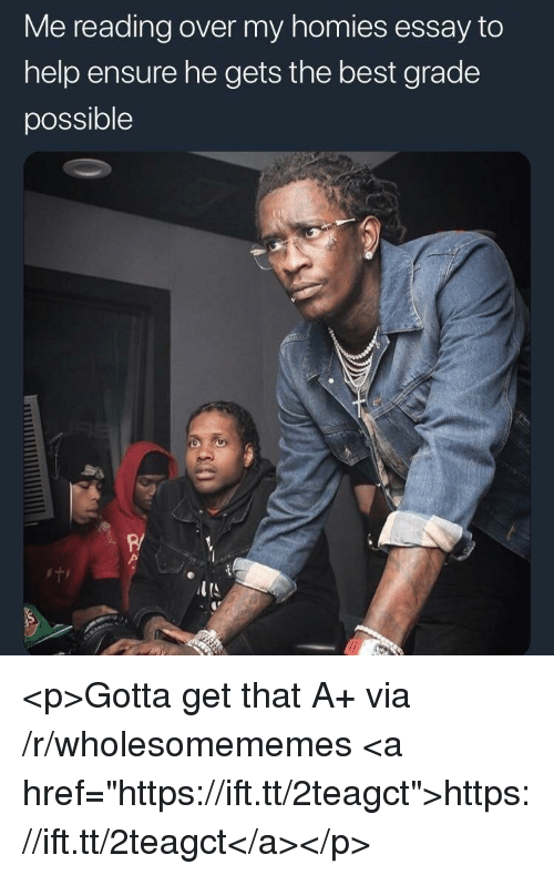 """Best, Ensure, and Help: Me reading over my homies essay to  help ensure he gets the best grade  possible  R/ <p>Gotta get that A+ via /r/wholesomememes <a href=""""https://ift.tt/2teagct"""">https://ift.tt/2teagct</a></p>"""
