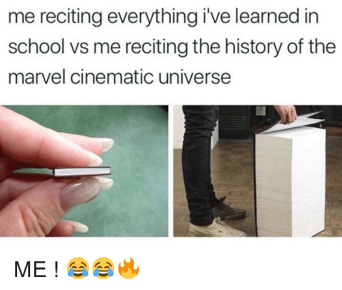 marvel cinematic universe: me reciting everything i've learned in  school vs me reciting the history of the  marvel cinematic universe <p>ME ! 😂😂🔥</p>
