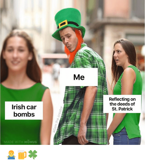 Irish, Memes, and 🤖: Me  Reflecting on  the deeds of  St. Patrick  Irish car  bombs  MADE WITH MOMUs 🤷♂️🍺🍀