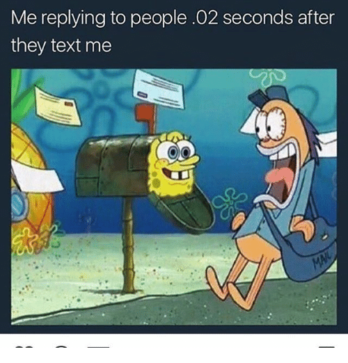 Funny, Text, and They: Me replying to people.02 seconds after  they text me