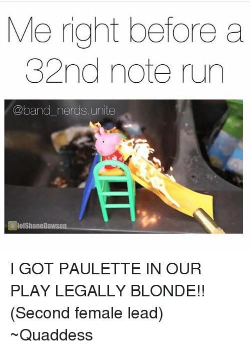 legally blondes: Me right before a  32nd note run  (@band nerds unite  lolShane Dawson. I GOT PAULETTE IN OUR PLAY LEGALLY BLONDE!! (Second female lead) ~Quaddess