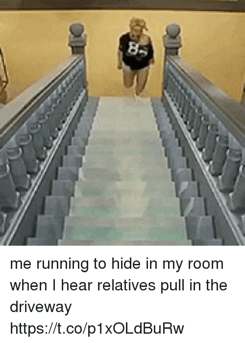 Girl Memes, Running, and Hide: me running to hide in my room when I hear relatives pull in the driveway https://t.co/p1xOLdBuRw