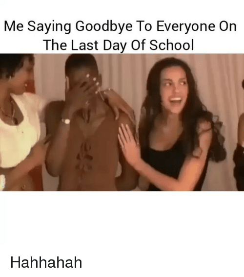 Last Day Of School: Me saying Goodbye To Everyone On  The Last Day Of School Hahhahah