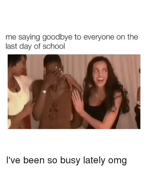 Last Day Of School: me saying goodbye to everyone on the  last day of school I've been so busy lately omg