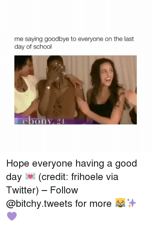 Last Day Of School: me saying goodbye to everyone on the last  day of school  ebony. Hope everyone having a good day 💌 (credit: frihoele via Twitter) – Follow @bitchy.tweets for more 😹✨💜