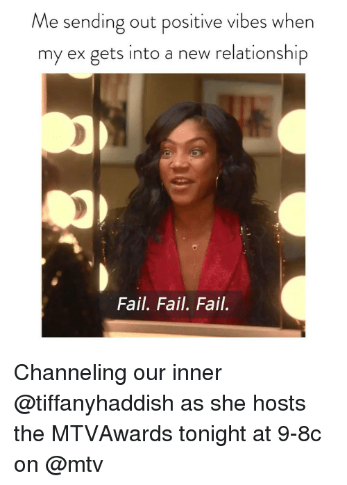 Fail, Mtv, and Girl Memes: Me sending out positive vibes when  my ex gets into a new relationship  Fail. Fail. Fail. Channeling our inner @tiffanyhaddish as she hosts the MTVAwards tonight at 9-8c on @mtv