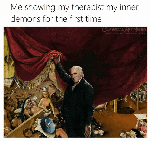inner demons: Me showing my therapist my inner  demons for the first time  ASSICAL ART MEMES  icebook.com/classicalartmeme