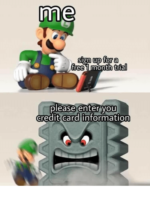 credit card: me  sign up for a  free 1 month trial  please enter you  credit card information It always scares me