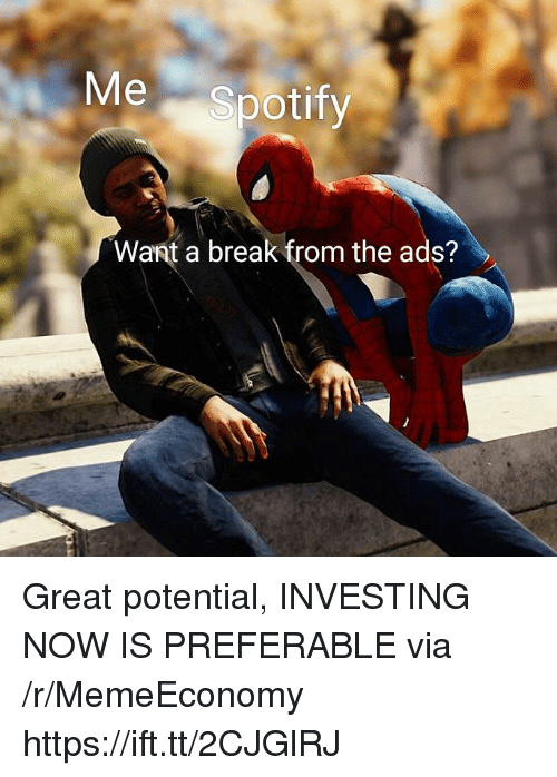 investing: Me Spotify  Want a break from the ads? Great potential, INVESTING NOW IS PREFERABLE via /r/MemeEconomy https://ift.tt/2CJGlRJ