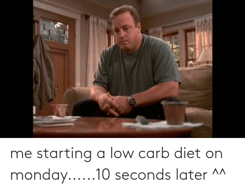 Low Carb Diet: me starting a low carb diet on monday......10 seconds later ^^