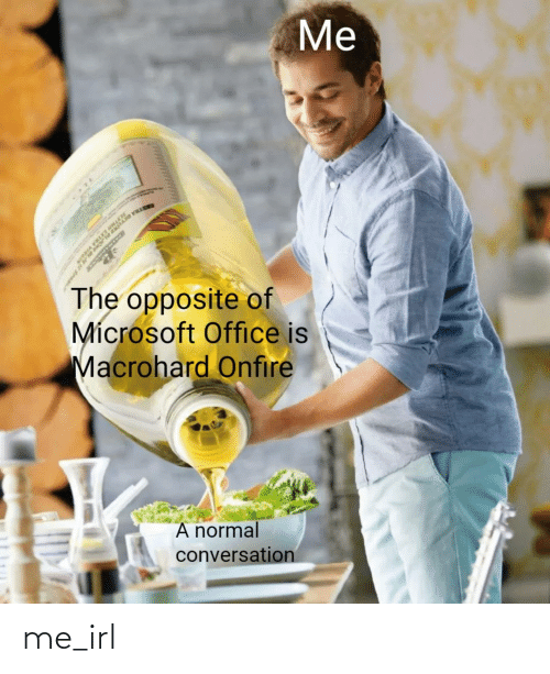 Microsoft Office: Me  STRA DIY  The opposite of  Mícrosoft Office is  Macrohard Onfire  A normal  conversation me_irl