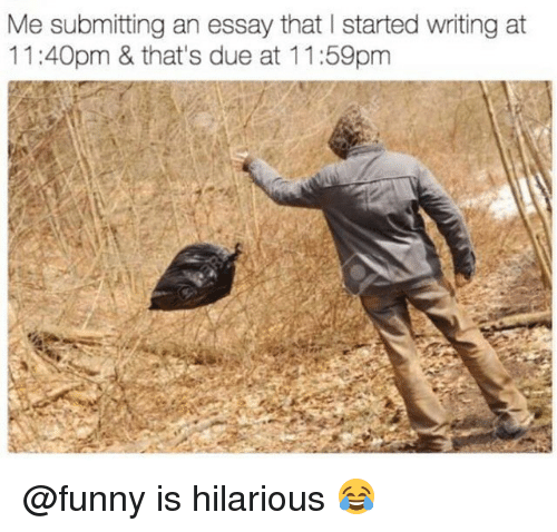 Funny, Memes, and Hilarious: Me submitting an essay that I started writing at  11:40pm & that's due at 11:59pm @funny is hilarious 😂
