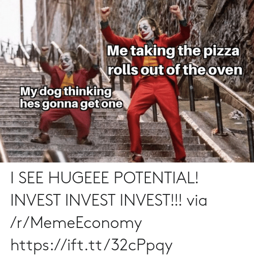 oven: Me taking the pizza)  rolls out of the oven  Mydog thinking  hes gonna getone I SEE HUGEEE POTENTIAL! INVEST INVEST INVEST!!! via /r/MemeEconomy https://ift.tt/32cPpqy