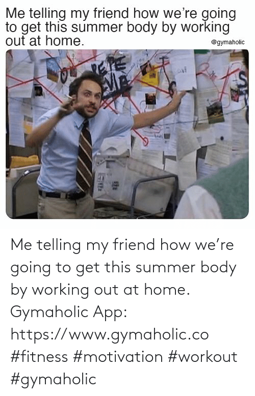 Working out: Me telling my friend how we're going to get this summer body by working out at home.  Gymaholic App: https://www.gymaholic.co  #fitness #motivation #workout #gymaholic