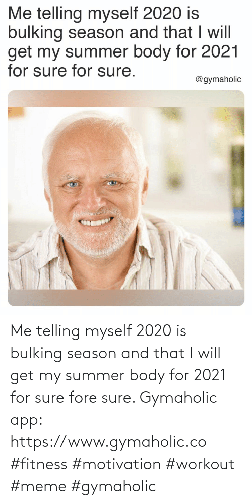 And That: Me telling myself 2020 is bulking season and that I will get my summer body for 2021 for sure fore sure.  Gymaholic app: https://www.gymaholic.co  #fitness #motivation #workout #meme #gymaholic