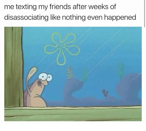 Friends, Texting, and Evening: me texting my friends after weeks of  disassociating like nothing even happened