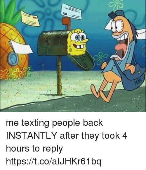 Texting, Girl Memes, and Back: me texting people back INSTANTLY after they took 4 hours to reply https://t.co/aIJHKr61bq