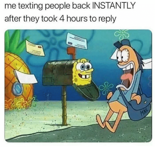 Texting, Humans of Tumblr, and Back: me texting people back INSTANTLY  after they took 4 hours to replyy