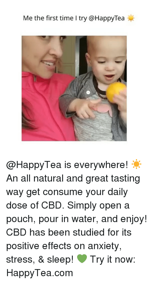 Daily Dose: Me the first time I try @HappyTea @HappyTea is everywhere! ☀️An all natural and great tasting way get consume your daily dose of CBD. Simply open a pouch, pour in water, and enjoy! CBD has been studied for its positive effects on anxiety, stress, & sleep! 💚 Try it now: HappyTea.com