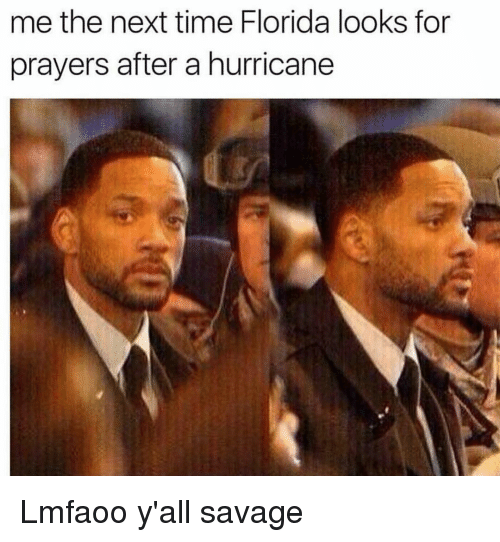 Funny, Savage, and Florida: me the next time Florida looks for  prayers after a hurricane Lmfaoo y'all savage
