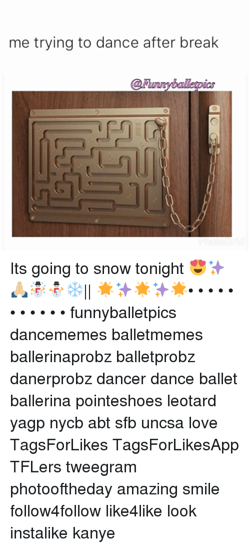 uncsa: me trying to dance after break Its going to snow tonight 😍✨🙏🏼☃️⛄️❄️|| 🌟✨🌟✨🌟• • • • • • • • • • • funnyballetpics dancememes balletmemes ballerinaprobz balletprobz danerprobz dancer dance ballet ballerina pointeshoes leotard yagp nycb abt sfb uncsa love TagsForLikes TagsForLikesApp TFLers tweegram photooftheday amazing smile follow4follow like4like look instalike kanye
