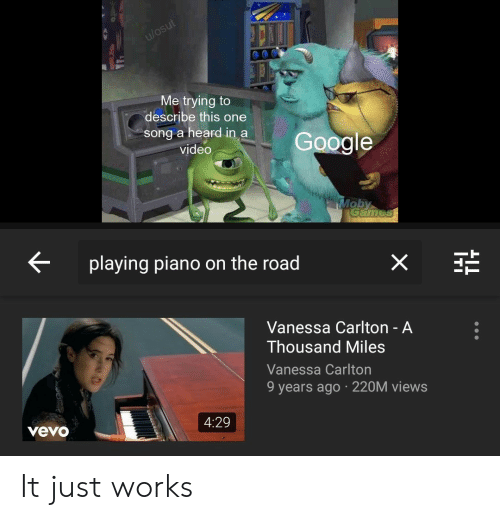 vanessa carlton: Me trying to  describe this one  song a heard in a  video  Google  playing piano on the road  Vanessa Carlton - A  Thousand Miles  Vanessa Carlton  9 years ago 220M views  4:29  vevo It just works