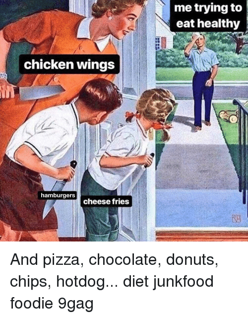 9gag, Memes, and Pizza: me trying to  eat healthy  chicken wings  hamburgers  cheese fries And pizza, chocolate, donuts, chips, hotdog... diet junkfood foodie 9gag