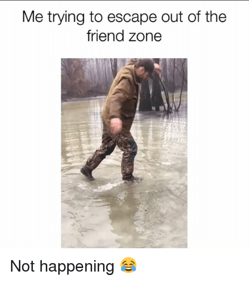 Memes, 🤖, and Friend: Me trying to escape out of the  friend zone Not happening 😂