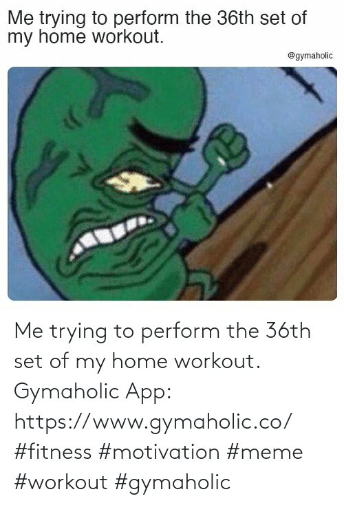 app: Me trying to perform the 36th set of my home workout.  Gymaholic App: https://www.gymaholic.co/  #fitness #motivation #meme #workout #gymaholic