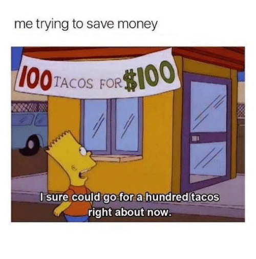 Money, Humans of Tumblr, and Now: me trying to save money  TACOS FOR  I sure could go for a hundred tacos  right about now