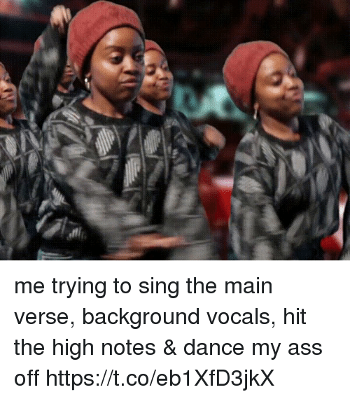 singe: me trying to sing the main verse, background vocals, hit the high notes & dance my ass off   https://t.co/eb1XfD3jkX