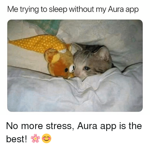 Best, Sleep, and App: Me trying to sleep without my Aura app No more stress, Aura app is the best! 🌸😊