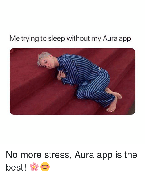 Best, Girl Memes, and Sleep: Me trying to sleep without my Aura app No more stress, Aura app is the best! 🌸😊