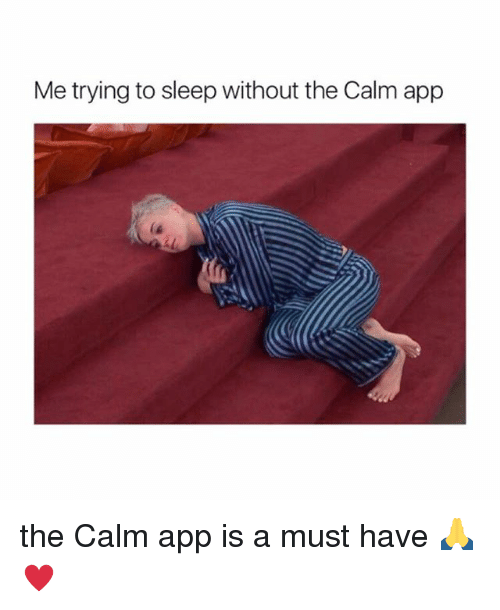 Girl Memes, Sleep, and App: Me trying to sleep without the Calm app the Calm app is a must have 🙏♥️