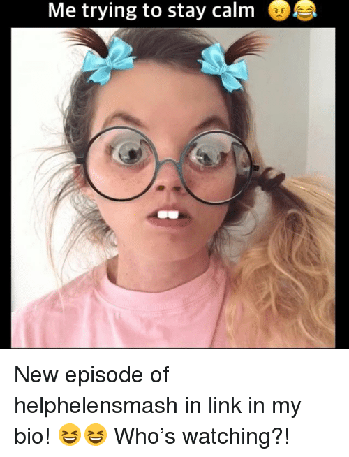 Memes, Link, and 🤖: Me trying to stay calm New episode of helphelensmash in link in my bio! 😆😆 Who's watching?!