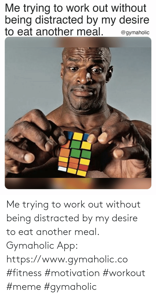 app: Me trying to work out without being distracted by my desire to eat another meal.  Gymaholic App: https://www.gymaholic.co  #fitness #motivation #workout #meme #gymaholic