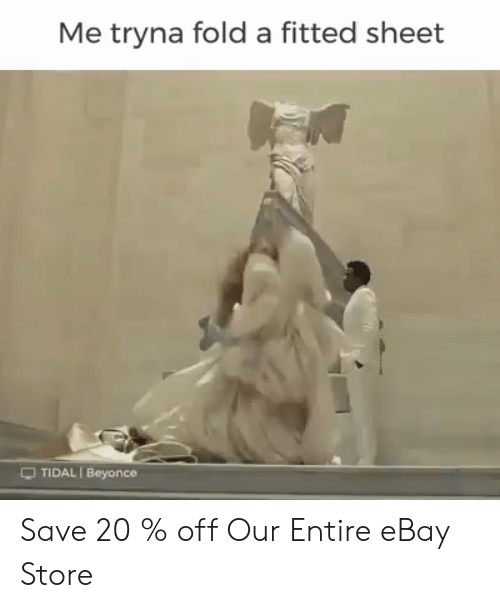 fold a fitted sheet: Me tryna fold a fitted sheet  -TIDAL I Beyonce Save 20 % off Our Entire eBay Store