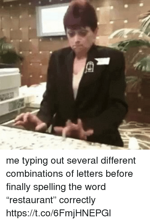 "Funny, Word, and Letters: me typing out several different combinations of letters before finally spelling the word ""restaurant"" correctly https://t.co/6FmjHNEPGl"