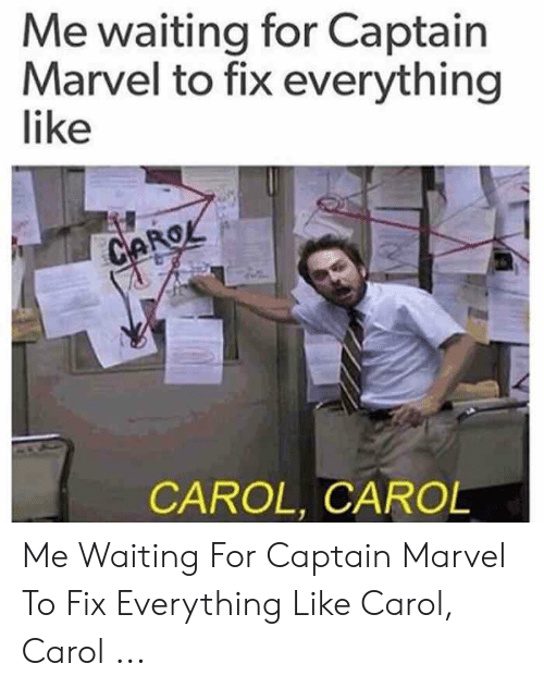 Carol Meme: Me waiting for Captain  Marvel to fix everything  like  CAROL, CAROL Me Waiting For Captain Marvel To Fix Everything Like Carol, Carol ...
