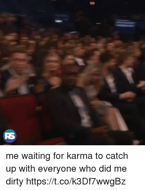 Dirty, Karma, and Girl Memes: me waiting for karma to catch up with everyone who did me dirty https://t.co/k3Df7wwgBz